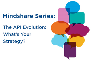 Mindshare: The API Evolution: What's Your Strategy?