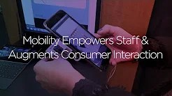 Video: Mobility Empowers Staff and Augments Consumer Interaction