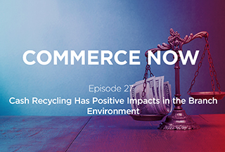 Podcast: Cash Recycling has Positive Impacts in the Branch Environment