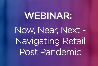 On-Demand Webinar:  Now, Near, Next - Navigating Retail Post-Pandemic