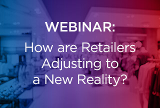 On-Demand Webinar:  How Are Retailers Adjusting to a New Reality?